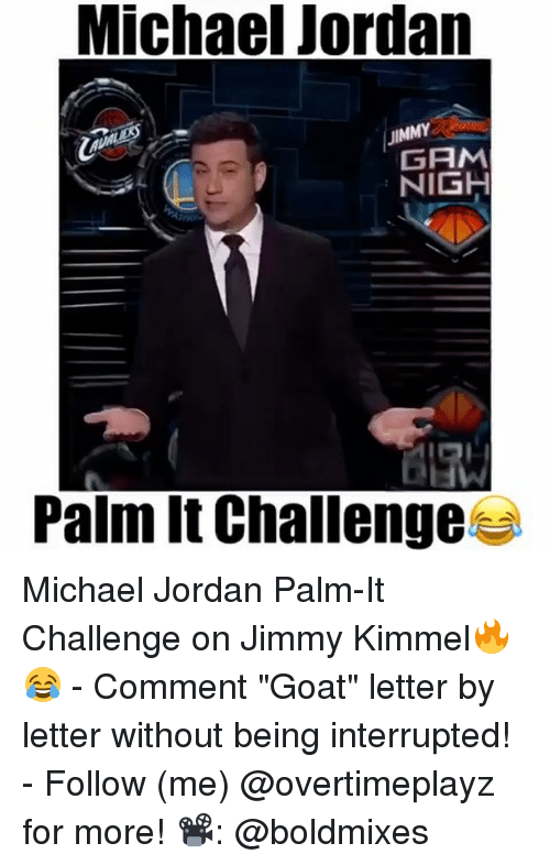"michae: Michae Jordan  JIMMY  GAM  NIGH  Palm It Challenges Michael Jordan Palm-It Challenge on Jimmy Kimmel🔥😂 - Comment ""Goat"" letter by letter without being interrupted! - Follow (me) @overtimeplayz for more! 📽: @boldmixes"