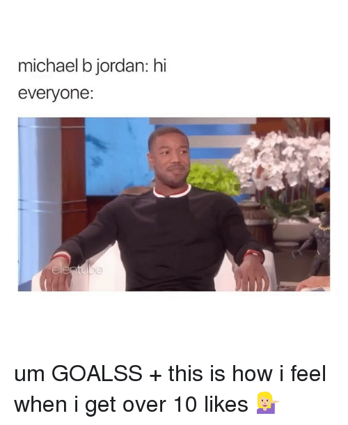 Michael B. Jordan, Jordan, and Michael: michael b jordan: hi  everyone: um GOALSS + this is how i feel when i get over 10 likes 💁🏼‍♀️