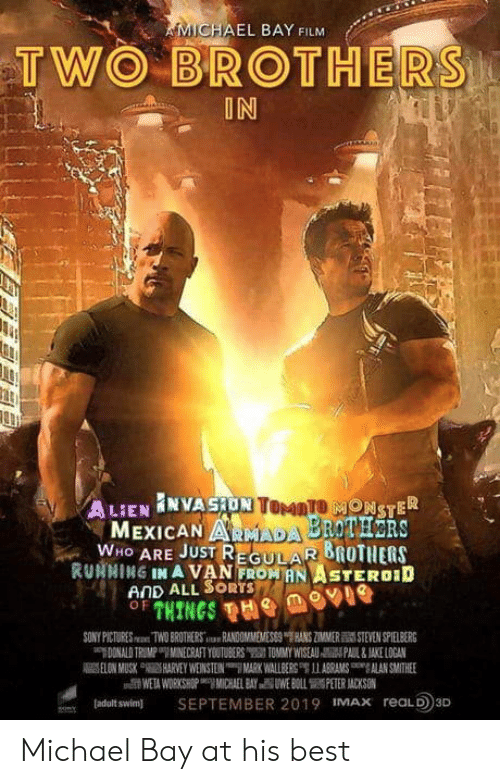 """armada: MICHAEL BAY FILM  TWO BROTHERS  IN  ONSTER  MEXICAN ARMADA BROTHRS  WHO ARE JUST REGULAR 8ROTHERS  RUNNING IN A VAN FROWANITEROID  AND ALL SORTS  SONY PICT  Swan TWO BROT ERSilu-HN00MNIEMESS8""""THNS ZMMER酃STEVEN SPELBERG  ladalt swim SEPTEMBER 2019 MAx reaLD3D Michael Bay at his best"""