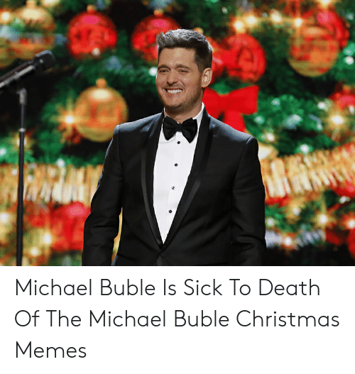 michael buble christmas: Michael Buble Is Sick To Death Of The Michael Buble Christmas Memes