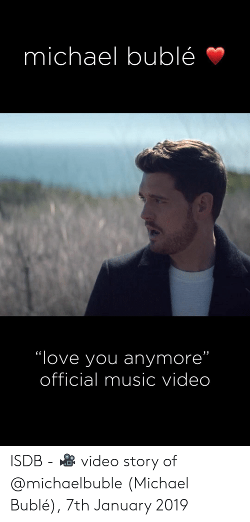 "Michael Buble Memes: michael buble  ""love you anymore""  official music video ISDB - 🎥 video story of @michaelbuble (Michael Bublé), 7th January 2019"
