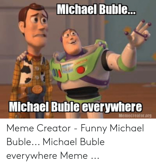 Michael Buble Memes: Michael Buble.  Michael Buble everywhere  Memecreator.org Meme Creator - Funny Michael Buble... Michael Buble everywhere Meme ...