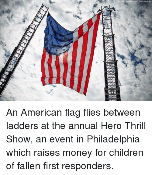 ap images: Michael Candelori/Sipa USA/AP Images An American flag flies between ladders at the annual Hero Thrill Show, an event in Philadelphia which raises money for children of fallen first responders.