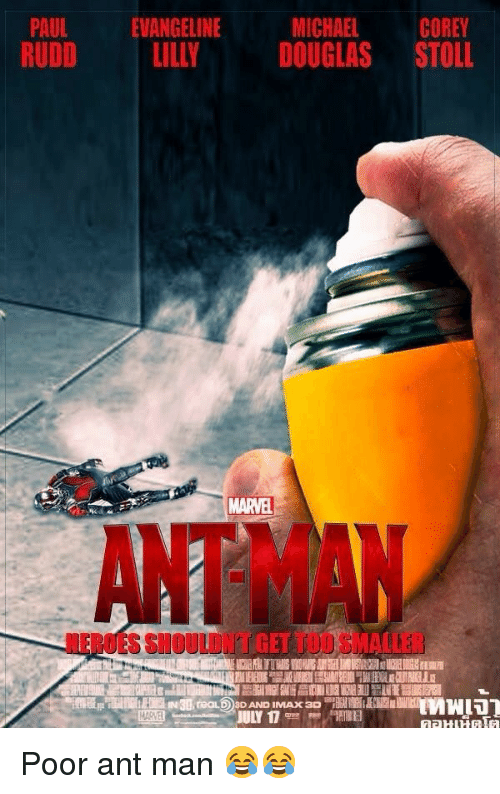 ant man: MICHAEL  COREY  PAUL EVANGELINE  RUDD ILLY DOUGLAS STOLL  MARVE  NEROES SHOULDNT GET TOO SMALLER <p>Poor ant man 😂😂</p>