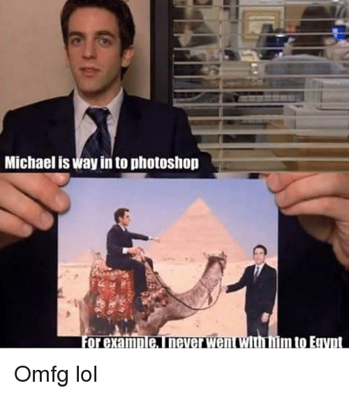 Lol, Memes, and Photoshop: Michael is way in to photoshop Omfg lol