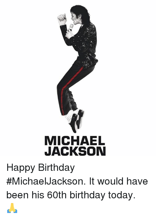 60th birthday: MICHAEL  JACKSON Happy Birthday #MichaelJackson.  It would have been his 60th birthday today.  🙏