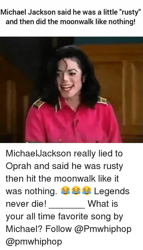 "Legends Never Die: Michael Jackson said he was a little ""rusty""  and then did the moonwalk like nothing! MichaelJackson really lied to Oprah and said he was rusty then hit the moonwalk like it was nothing. 😂😂😂 Legends never die! _______ What is your all time favorite song by Michael? Follow @Pmwhiphop @pmwhiphop"