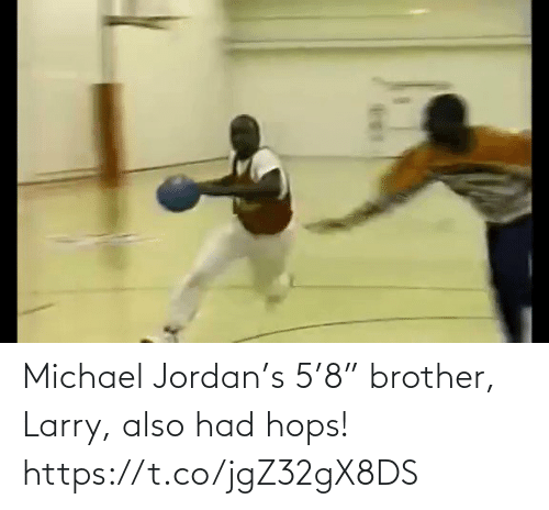 "Larry: Michael Jordan's 5'8"" brother, Larry, also had hops!  https://t.co/jgZ32gX8DS"