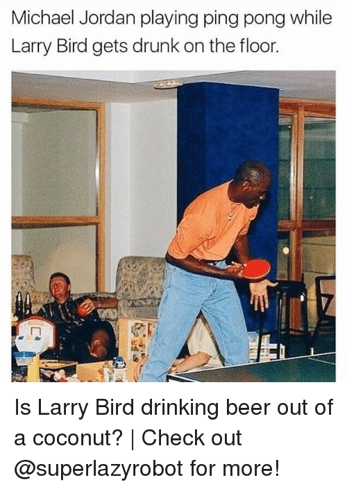 Larry Bird: Michael Jordan playing ping pong while  Larry Bird gets drunk on the floor. Is Larry Bird drinking beer out of a coconut? | Check out @superlazyrobot for more!