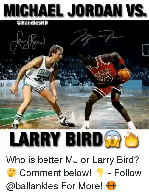 Larry Bird: MICHAEL JORDAN VS.  @HandlesHD  LARRY BIRD Who is better MJ or Larry Bird? 🤔 Comment below! 👇 - Follow @ballankles For More! 🏀