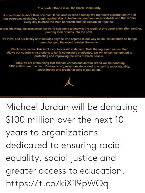 Racial: Michael Jordan will be donating $100 million over the next 10 years to organizations dedicated to ensuring racial equality, social justice and greater access to education. https://t.co/kiXiI9pWOq