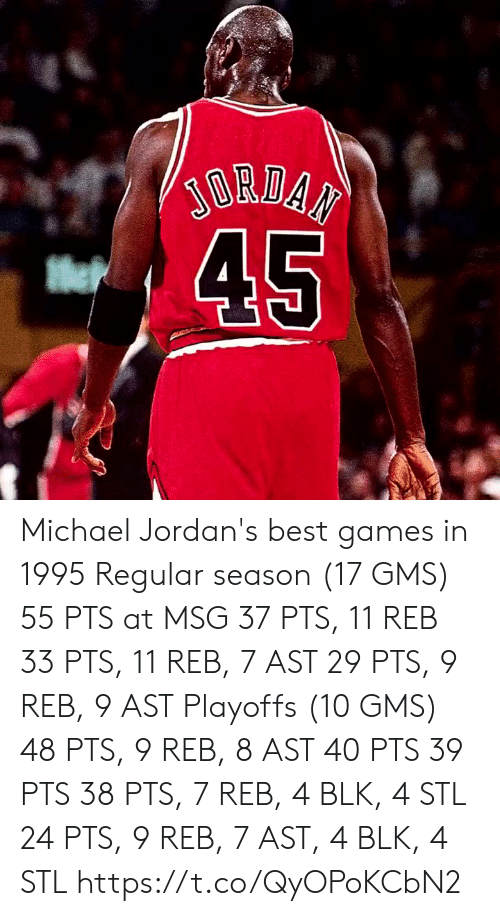 season 17: Michael Jordan's best games in 1995  Regular season (17 GMS) 55 PTS at MSG 37 PTS, 11 REB 33 PTS, 11 REB, 7 AST 29 PTS, 9 REB, 9 AST  Playoffs (10 GMS) 48 PTS, 9 REB, 8 AST 40 PTS 39 PTS  38 PTS, 7 REB, 4 BLK, 4 STL 24 PTS, 9 REB, 7 AST, 4 BLK, 4 STL   https://t.co/QyOPoKCbN2
