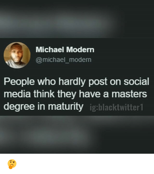 modernism: Michael Modern  @michael_moderrn  People who hardly post on social  media think they have a masters  degree in maturity igblacktwir 🤔