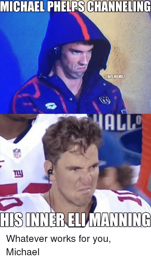 Nfl and Work: MICHAEL PHELPS CHANNELING  CONFLMEMEZ  MALLO  HIS INNER NING Whatever works for you, Michael