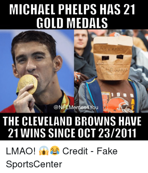 Cleveland Browns, Fake, and Lmao: MICHAEL PHELPS HAS 21  GOLD MEDALS  ONFLMermes4You  THE CLEVELAND BROWNS HAVE  21 WINS SINCE OCT 23/2011 LMAO! 😱😂  Credit - Fake SportsCenter