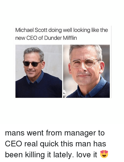 Love, Memes, and Michael Scott: Michael Scott doing well looking like the  new CEO of Dunder Mifflin mans went from manager to CEO real quick this man has been killing it lately. love it 😍