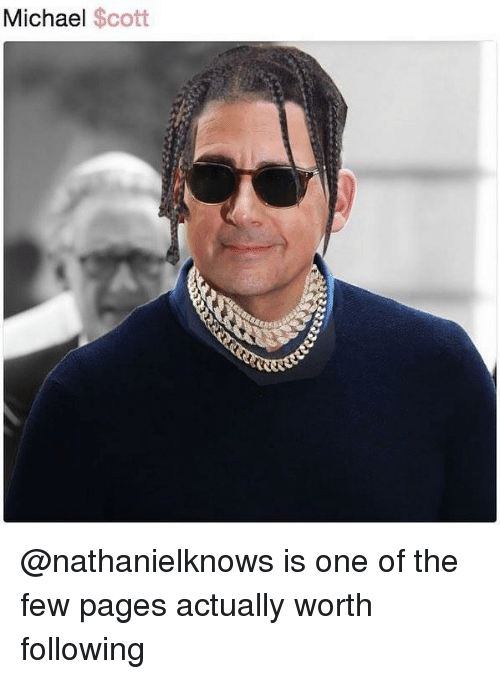 Michael Scott: Michael Scott @nathanielknows is one of the few pages actually worth following