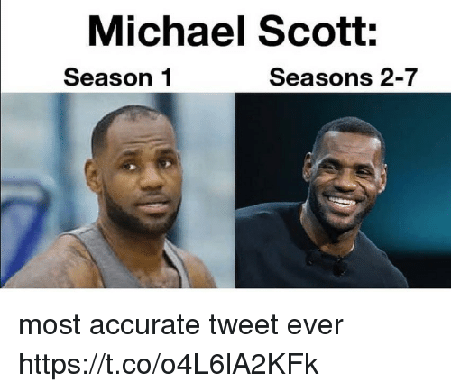Michael Scott, Michael, and Tweet: Michael Scott:  Season 1  Seasons 2-7 most accurate tweet ever https://t.co/o4L6lA2KFk