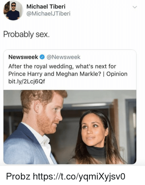 Prince Harry: Michael Tiberi  @MichaelJTiberi  Probably sex.  Newsweek @Newsweek  After the royal wedding, what's next for  Prince Harry and Meghan Markle? | Opinion  bit.ly/2Lcj6Qf Probz https://t.co/yqmiXyjsv0