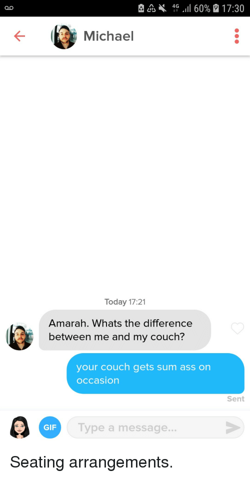 Whats The Difference: Michael  Today 17:21  Amarah. Whats the difference  between me and my couch?  your couch gets sum ass on  occasion  Sent  GIF  Type a message.. Seating arrangements.