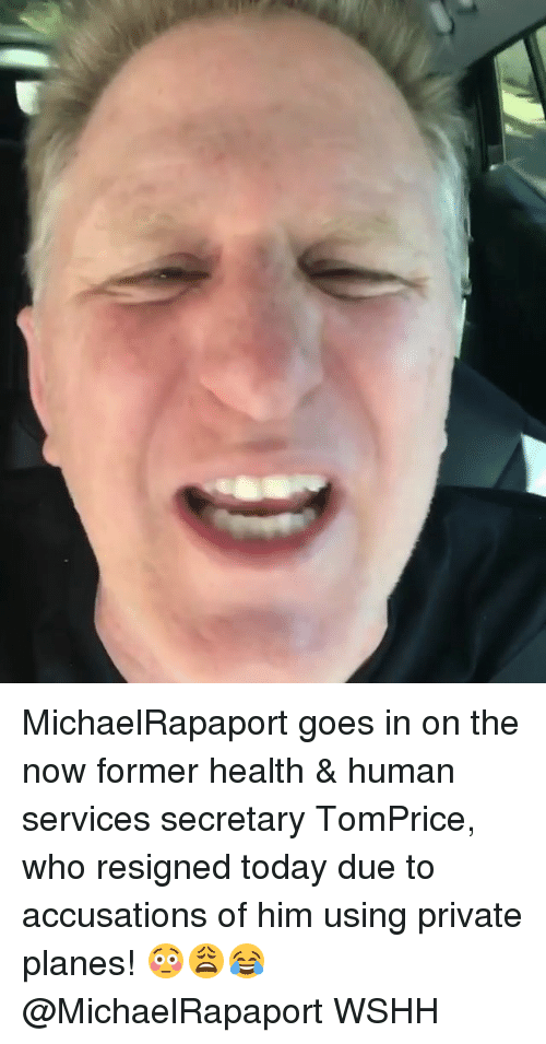 human services: MichaelRapaport goes in on the now former health & human services secretary TomPrice, who resigned today due to accusations of him using private planes! 😳😩😂 @MichaelRapaport WSHH