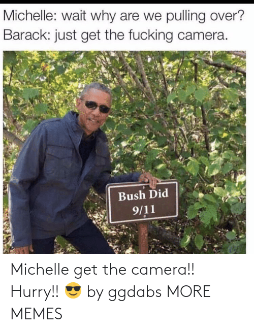 michelle: Michelle get the camera!! Hurry!! 😎 by ggdabs MORE MEMES