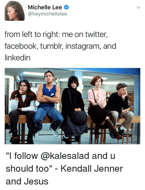 "kendal: Michelle Lee  @heymichellelee  from left to right: me on twitter,  facebook, tumblr, instagram, and  linkedin ""I follow @kalesalad and u should too"" - Kendall Jenner and Jesus"