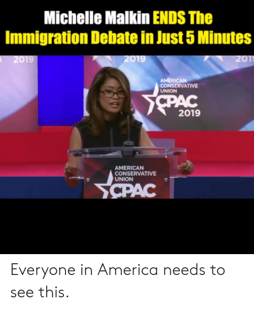 Immigration: Michelle Malkin ENDS The  Immigration Debate in Just 5 Minutes  2019  AMERICAN  CONSERVATIVE  UNION  2019  AMERICAN  CONSERVATIVE  UNION Everyone in America needs to see this.