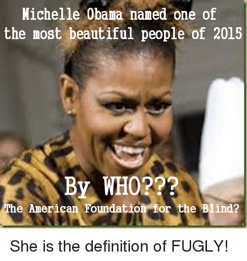 fugly: Michelle Obama naned one of  the most beautiful people of 2015  By WHO???  The American Foundation for the Blind? She is the definition of FUGLY!
