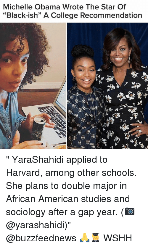 """Memes, 🤖, and Gap: Michelle Obama Wrote The Star Of  """"Black-ish"""" A College Recommendation """" YaraShahidi applied to Harvard, among other schools. She plans to double major in African American studies and sociology after a gap year. (📷 @yarashahidi)"""" @buzzfeednews 🙏👩🎓 WSHH"""