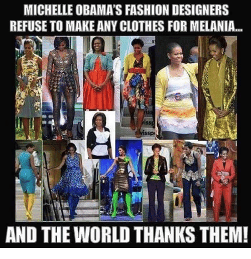 Fashion Designers: MICHELLE OBAMA'S FASHION DESIGNERS  REFUSE TO MAKE ANY CLOTHES FORMELANIA...  issp1  AND THE WORLD THANKS THEM!