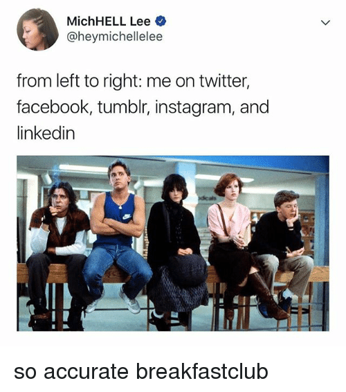 Tumblr Instagram: MichHELL Lee  @heymichellelee  from left to right: me on twitter,  facebook, tumblr, instagram, and  linkedin so accurate breakfastclub