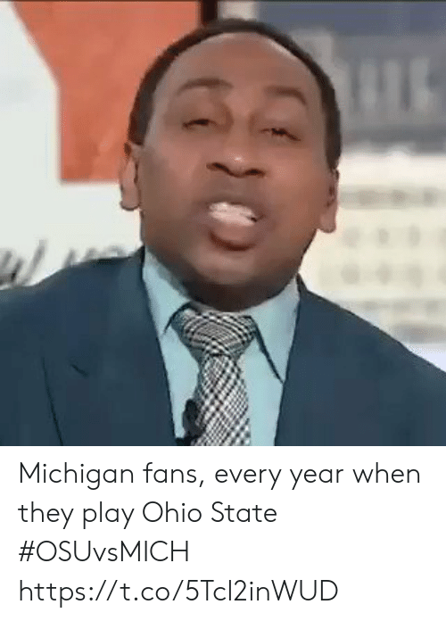 Michigan: Michigan fans, every year when they play Ohio State #OSUvsMICH https://t.co/5Tcl2inWUD