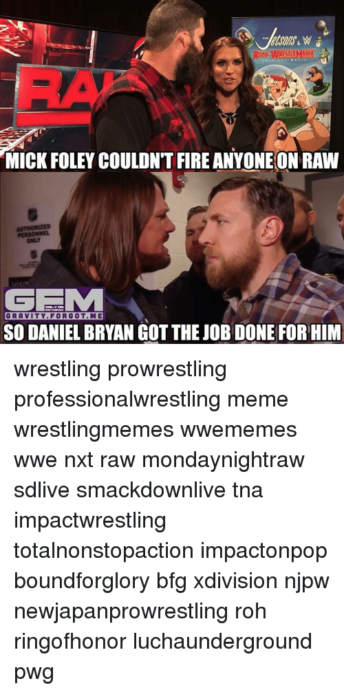 mick foley: MICK FOLEY COULDN'T FIRE ANYONE ON RAW  PERSONNEL  ONLY ON  FOR GOT. ME  GRAVITY. SO DANIEL BRYAN GOTTHE OB DONE FOR HIM wrestling prowrestling professionalwrestling meme wrestlingmemes wwememes wwe nxt raw mondaynightraw sdlive smackdownlive tna impactwrestling totalnonstopaction impactonpop boundforglory bfg xdivision njpw newjapanprowrestling roh ringofhonor luchaunderground pwg