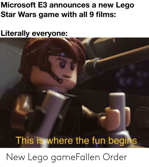 This Is Where: Microsoft E3 announces a new Lego  Star Wars game with all 9 films:  Literally everyone:  This is where the fun begins New Lego gameFallen Order