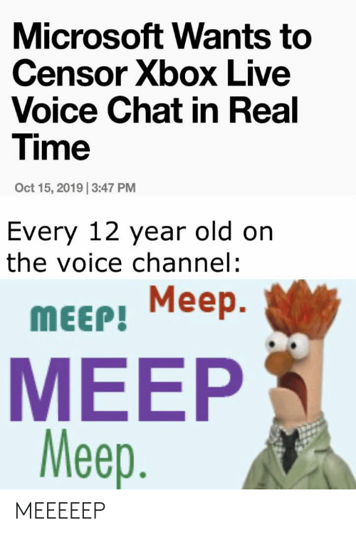 12 Year Old: Microsoft Wants to  Censor Xbox Live  Voice Chat in Real  Time  Oct 15, 2019 3:47 PM  Every 12 year old on  the voice channel:  Meep  Меер.  MEEP!  MEEP  Meep. MEEEEEP