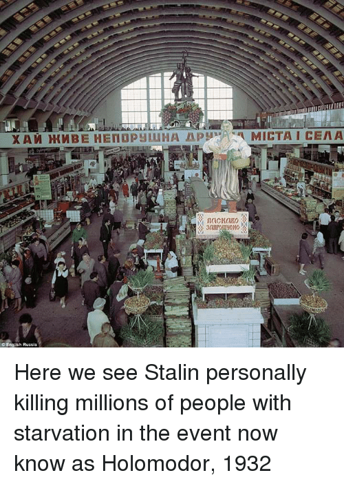 Stalinator: MICTA I CENA  o English Russia Here we see Stalin personally killing millions of people with starvation in the event now know as Holomodor, 1932