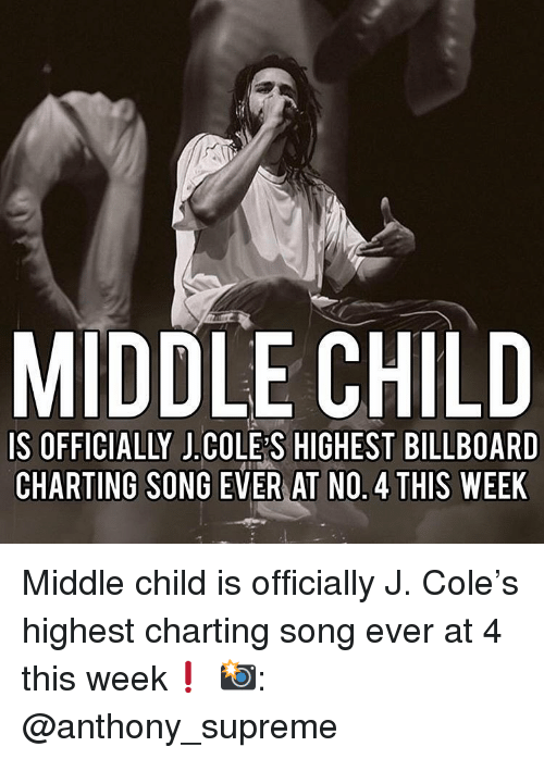 J. Cole: MIDDLE CHILD  IS OFFICIALLY J.COLE S HIGHEST BILLBOARD  CHARTING SONG EVER AT NO. 4 THIS WEEK Middle child is officially J. Cole's highest charting song ever at 4 this week❗️ 📸: @anthony_supreme