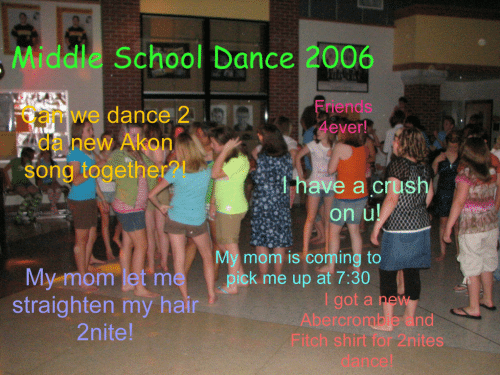 Abercrombie: Middle School Dance 2006  Can we dance 2  Friends  da new Akon  song togethe  have a cush  on u  My mom is coming to  ick m up at 7:30  My mom let m  straighten my hair  2nite  i got a ne  Abercrombie and  Fitch shirt for 2nites  dance!