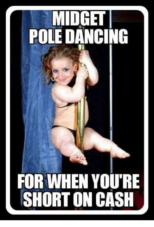 Dancing, Memes, and Dance: MIDGET  POLE DANCING  FOR WHEN YOURE  SHORT ON CASH