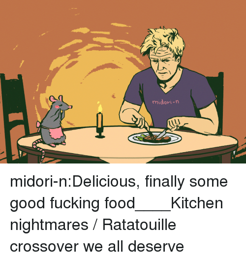 Kitchen Nightmares: midori-n midori-n:Delicious, finally some good fucking food____Kitchen nightmares / Ratatouille crossover we all deserve