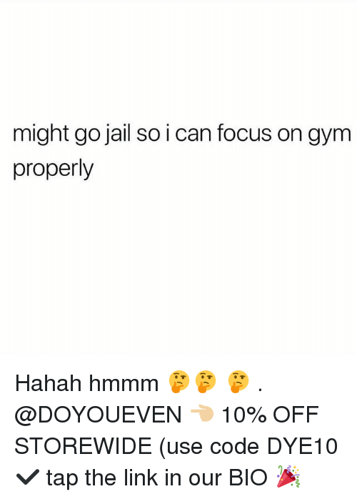 Gym, Jail, and Focus: might go jail so i can focus on gym  properly Hahah hmmm 🤔🤔 🤔 . @DOYOUEVEN 👈🏼 10% OFF STOREWIDE (use code DYE10 ✔️ tap the link in our BIO 🎉