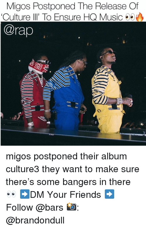 Migos: Migos Postponed The Release Of  'Culture lI' To Ensure HQ Music  @rap  荮 migos postponed their album culture3 they want to make sure there's some bangers in there 👀 ➡️DM Your Friends ➡️Follow @bars 📸: @brandondull