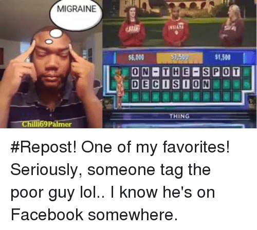 Chilis, Memes, and Soon...: MIGRAINE  Chili Palmer  $6,000  ONE THE SPOT  DECD SOON  THING #Repost!  One of my favorites! Seriously, someone tag the poor guy lol.. I know he's on Facebook somewhere.