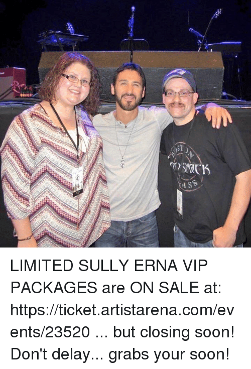 miis: mii  ss  T( LIMITED SULLY ERNA VIP PACKAGES are ON SALE at: https://ticket.artistarena.com/events/23520 ... but closing soon! Don't delay... grabs your soon!