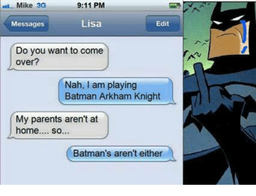 arkham knight: Mike 3G  9:11 PM  Messages  Lisa  Edit  Do you want to come  over?  Nah, I am playing  Batman Arkham Knight  My parents aren't at  home.... so...  Batman's aren't either