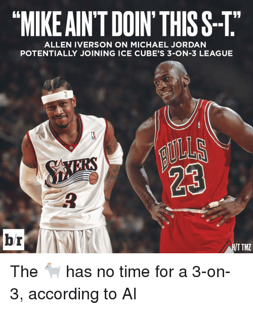"Allen Iverson, Ice Cube, and Jordans: ""MIKE AINT DOIN THISS-T""  ALLEN IVERSON ON MICHAEL JORDAN  POTENTIALLY JOINING ICE CUBES 3-ON-3 LEAGUE  AHIT TMZ The 🐐 has no time for a 3-on-3, according to AI"