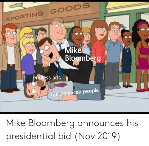 mike: Mike Bloomberg announces his presidential bid (Nov 2019)