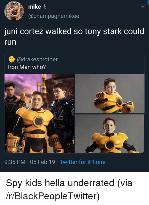 juni cortez: mike  @champagnemikee  juni cortez walked so tony stark could  run  @drakesbrother  Iron Man who?  9:35 PM 05 Feb 19 Twitter for iPhone Spy kids hella underrated (via /r/BlackPeopleTwitter)