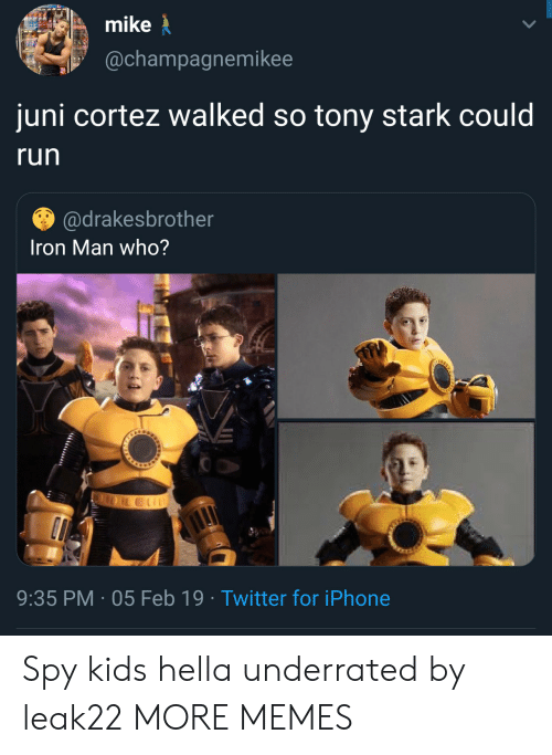 juni cortez: mike  @champagnemikee  juni cortez walked so tony stark could  run  @drakesbrother  Iron Man who?  9:35 PM 05 Feb 19 Twitter for iPhone Spy kids hella underrated by leak22 MORE MEMES
